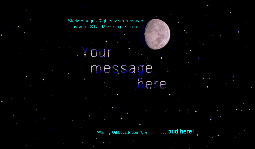 StarMessage shows the current moon phase. You may write short messages or wishes and the stars will move on the sky to write your messages.